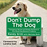 Don't Dump the Dog: Outrageous Stories and Simple Solutions to Your Worst Dog Behavior Problems | Melinda Roth,Randy Grim
