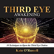 Third Eye Awakening: 10 Techniques to Open the Third Eye Chakra Audiobook by Kate O' Russell Narrated by Gina Rogers