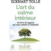 L'art du calme intérieur : Un livre de sagesse qui nous ramène à l'essentiel