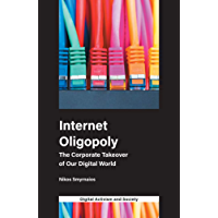 Internet Oligopoly: The Corporate Takeover of Our Digital World (Digital Activism and Society: Politics, Economy and Culture in Network Communication) (English Edition)