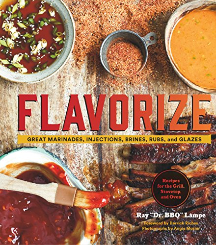 "Flavorize: Great Marinades, Injections, Brines, Rubs, and Glazes by Ray ""Dr. BBQ"" Lampe"