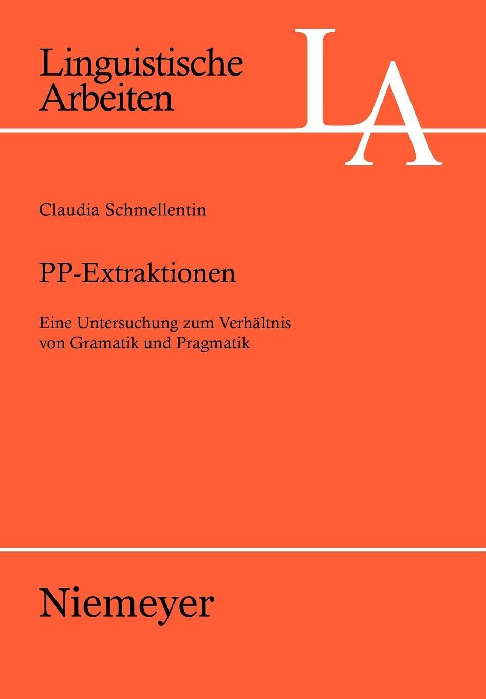 PP-Extraktionen: Eine Untersuchung zum Verhältnis von Grammatik und Pragmatik (Linguistische Arbeiten, Band 507)