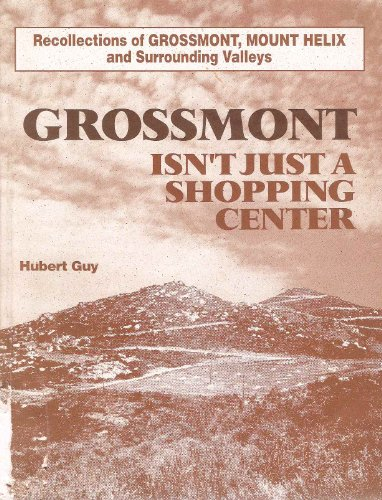 Grossmont isn't just a shopping center: A comprehensive history of Grossmont, Mount Helix and the surrounding - Mesa Center La Shopping