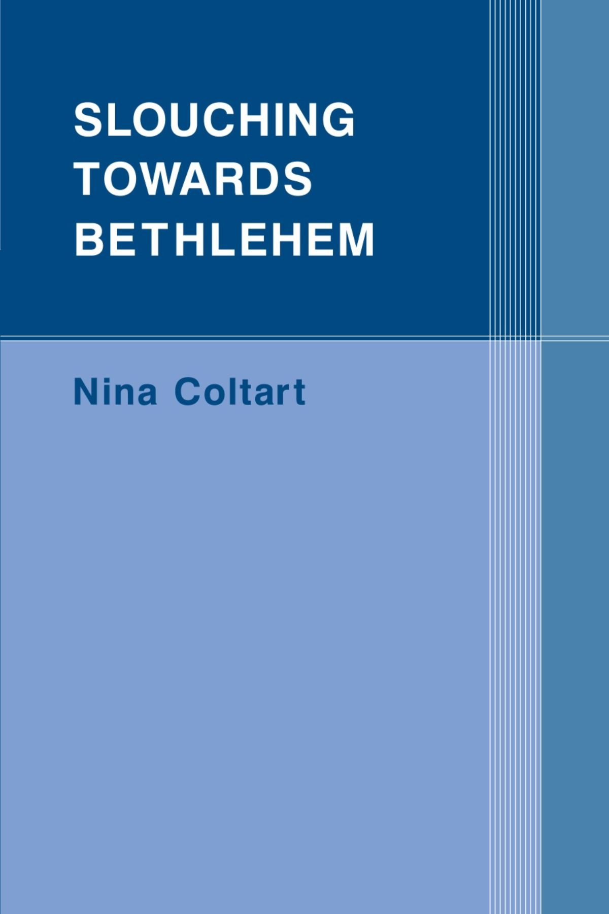 slouching towards bethlehem nina coltart 9781892746559  slouching towards bethlehem nina coltart 9781892746559 com books