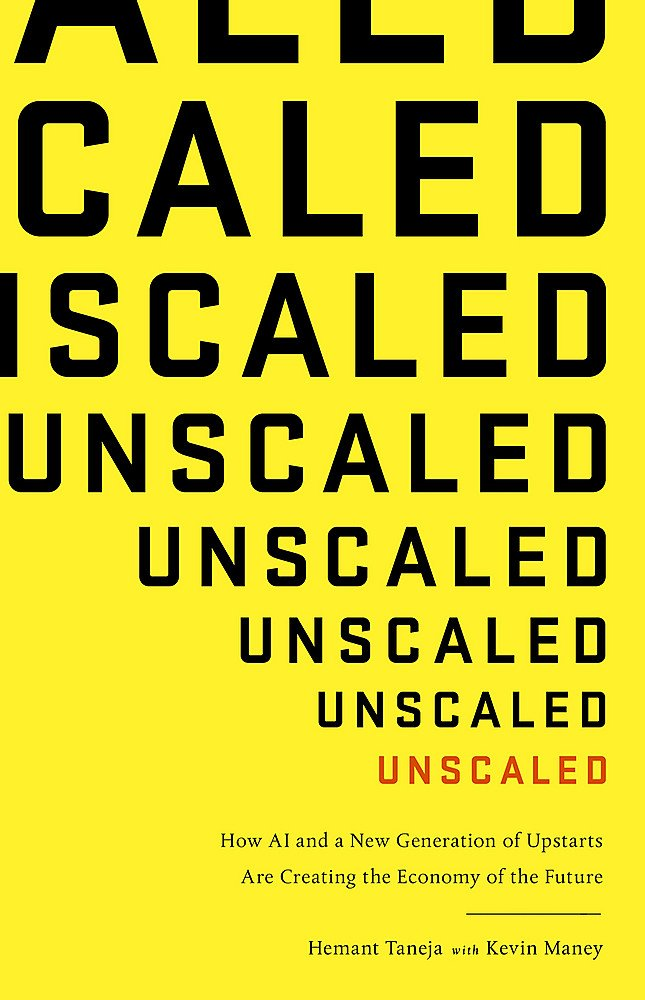 Read Online Unscaled: How A.I. and a New Generation of Upstarts are Creating the Economy of the Future pdf epub