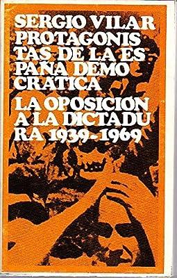 PROTAGONISTAS DE LA ESPAÑA DEMOCRATICA- LA OPOSICION A LA ...