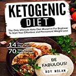 Ketogenic Diet: The Only Ultimate Keto Diet Blueprint for Beginner to Start Your Effortless and Permanent Weight Loss | Roy Nolan