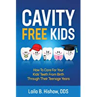 Cavity Free Kids: How To Care For Your Kids' Teeth From Birth Through Their Teenage...