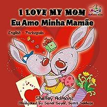 I Love My Mom Eu Amo  Minha Mamãe: portuguese kids books, bilingual portuguese, portuguese baby books, portuguese for children (English Portuguese Bilingual Collection) (Portuguese Edition)