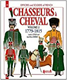 Chasseurs a Cheval Volume 2: 1779-1815 (Officers and Soldiers Of...)
