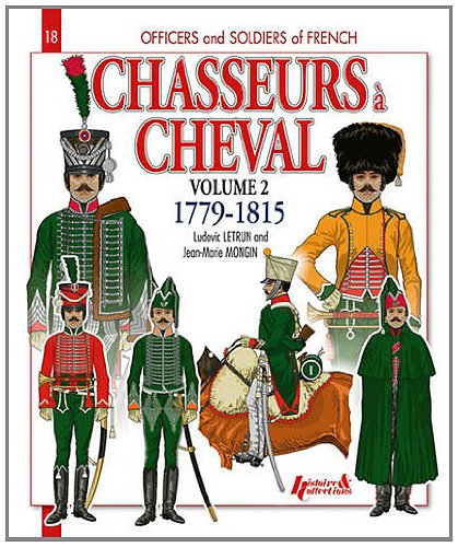 Chasseurs à Cheval 1779-1815: Volume 2 (Officers and Soldiers of)