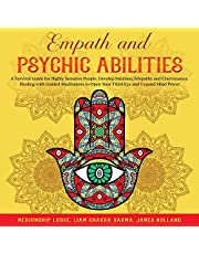 Empath and Psychic Abilities: A Survival Guide for Highly Sensitive People. Develop Intuition, Telepathy, and Clairvoyance. Healing with Guided Meditations to Open Your Third Eye and Expand Mind Power