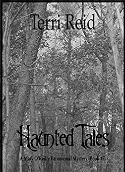 Haunted Tales - A Mary O'Reilly Paranormal Mystery - Book Fifteen (Mary O'Reilly Series 15) by [Reid, Terri]