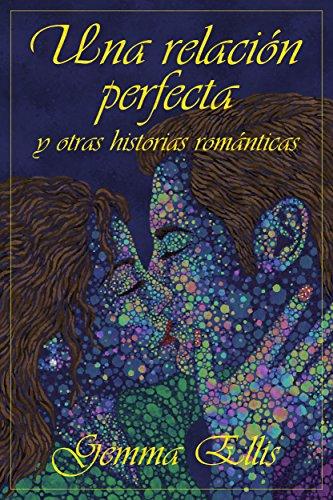 Una relación perfecta y otras historias románticas (Spanish Edition)