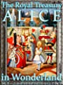 Alice's Adventures in Wonderland ~ The Royal Treasury Edition (Lewis Carroll's Alice Book 1)