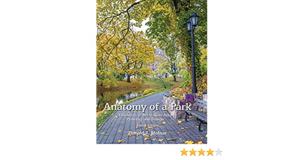 Anatomy Of A Park The Essentials Of Recreation Area Planning And