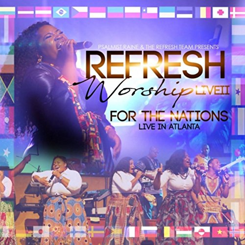 Psalmist Raine and The Refresh Team - Refresh Worship Live II: For The Nations 2018