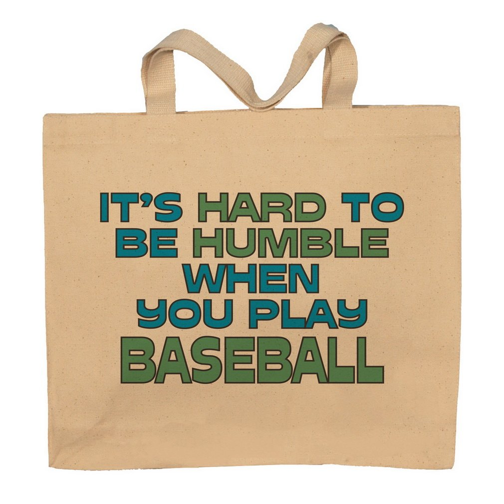 It's Hard To Be Humble When You Play Baseball Totebag Bag