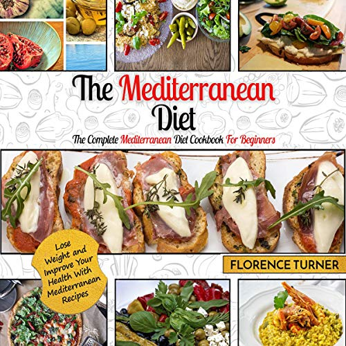 Mediterranean Diet: The Complete Mediterranean Diet Cookbook for Beginners by Florence Turner
