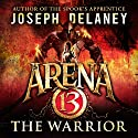 Arena 13: The Warrior Audiobook by Joseph Delaney Narrated by To Be Announced