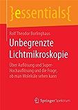 Unbegrenzte Lichtmikroskopie: Über Auflösung und Super-Hochauflösung und die Frage, ob man Moleküle sehen kann (essentials)