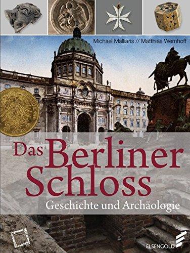 Das Berliner Schloss: Geschichte und Archäologie