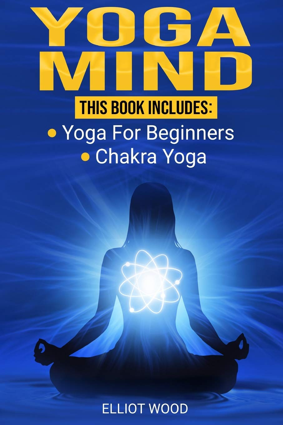 Yoga Mind: 2 manuscripts in 1 - yoga for beginners, chakra ...