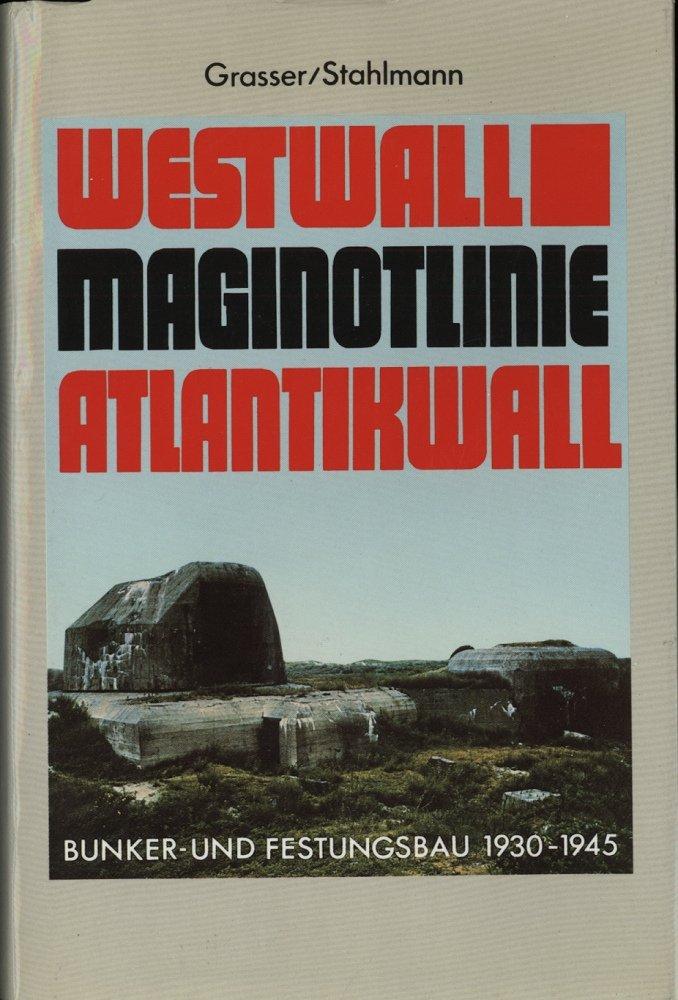 Westwall. Maginot- Linie. Atlantikwall. Bunker- und Festungsbau 1930-1945