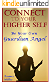 Connect to Your Higher Self - Be Your Own Guardian Angel