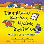 Thumbtacks, Earwax, Lipstick, Dipstick: What Is a Compound Word?   Brian P. Cleary