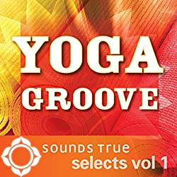 Sounds True Selects: Yoga Groove, Volume I