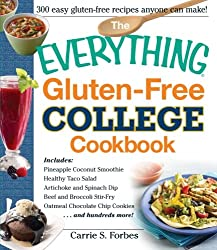The Everything Gluten-Free College Cookbook: Includes Pineapple Coconut Smoothie, Healthy Taco Salad, Artichoke and Spinach Dip, Beef and Broccoli ... Chocolate Chip Cookies and Hundreds More!