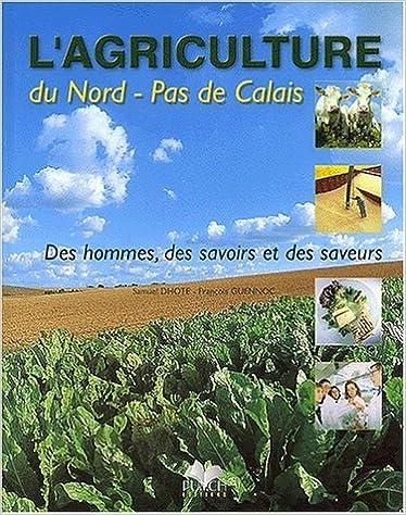 Lire un L'agriculture du Nord-Pas de Calais. Des hommes, des savoirs et des saveurs epub, pdf