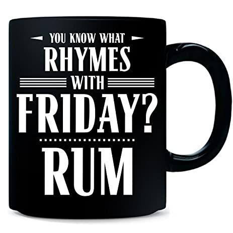 Amazon.com | You Know What Rhymes With Friday? Rum - Mug: Coffee ...