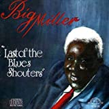 The Last of the Blues Shouters by Big Miller (1999-12-25)