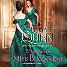 Because of Miss Bridgerton: The Bridgerton Series Audiobook by Julia Quinn Narrated by Rosalyn Landor