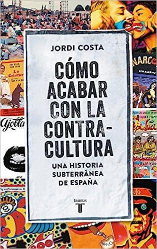 Cómo acabar con la Contracultura: Una historia subterránea de España Pensamiento: Amazon.es: Costa Vila, Jordi: Libros