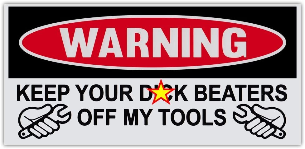 Keep Your D*ck Beaters Off My Tools Toolbox Sticker Diesel Mechanic Garage Shop