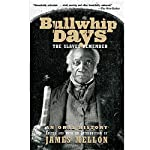 Bullwhip Days: The Slaves Remember: An Oral History | James Mellon