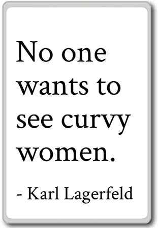 Amazoncom No One Wants To See Curvy Women Karl Lagerfeld Quotes