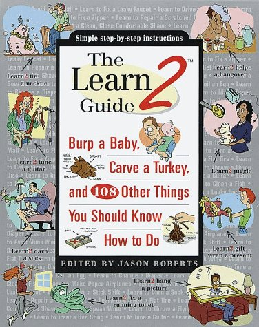 The Learn2 Guide: Burp a Baby, Carve a Turkey, and 108 Other Things You Should Know How to Do