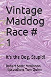 img - for Vintage Maddog Race # 1: It's the Dog, Stupid! book / textbook / text book