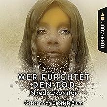 Wer fürchtet den Tod Hörbuch von Nnedi Okorafor Gesprochen von: Gabriele Blum