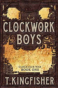 Clockwork Boys (Clocktaur War Book 1) by [Kingfisher, T.]