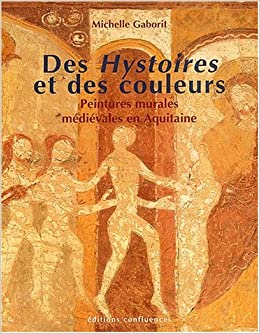 Amazon.fr   Des Hystoires Et Des Couleurs : Peintures Murales Médiévales En  Aquitaine (XIIIe Et XIVe Siècles)   Michelle Gaborit   Livres