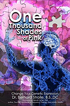 One Thousand Shades of Pink: A New Revolution: Epigenetic Stress Relief by [Straile, Bernard]