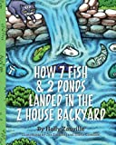 img - for How 7 Fish & 2 Ponds Landed in the Z House Backyard book / textbook / text book