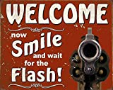 Welcome Now Smile And Wait For The Flash Gun Novelty Metal Sign 10x13 Inches