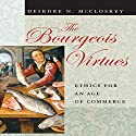 The Bourgeois Virtues: Ethics for an Age of Commerce Audiobook by Deirdre N. McCloskey Narrated by Marguerite Gavin