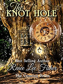 The Knot Hole (The Crossing Series Book 1) by [Fisher, Renee Lee]